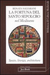 La fortuna del Santo Sepolcro nel Medioevo. Spazio, liturgia, architettura