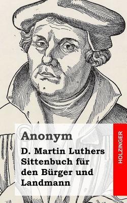 D. Martin Luthers Sittenbuch Für Den Bürger Und Landmann