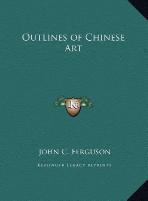 Outlines of Chinese Art Outlines of Chinese Art