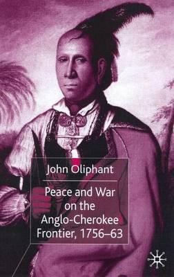 Peace and War on the Anglo-Cherokee Frontier 1756-63