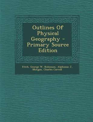 Outlines of Physical Geography - Primary Source Edition