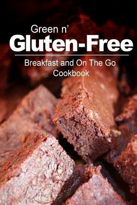 Green N' Gluten-Free / Breakfast and on the Go Cookbook