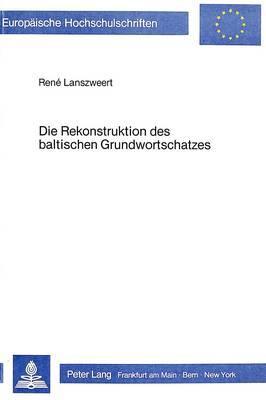 Die Rekonstruktion des baltischen Grundwortschatzes