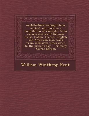 Architectural Wrought-Iron, Ancient and Modern; A Compilation of Examples from Various Sources of German, Swiss, Italian, French, English and American