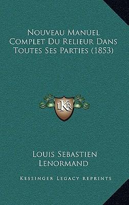Nouveau Manuel Complet Du Relieur Dans Toutes Ses Parties (1853)