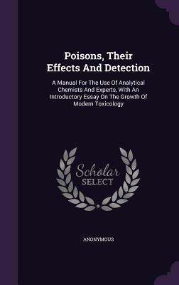 Poisons, Their Effects and Detection