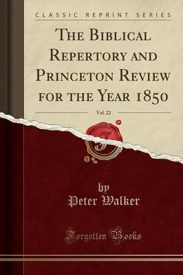 The Biblical Repertory and Princeton Review for the Year 1850, Vol. 22 (Classic Reprint)