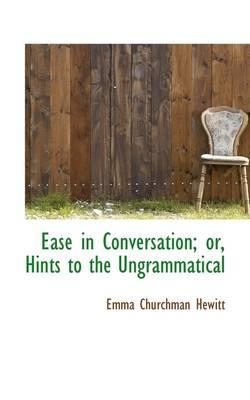 Ease in Conversation; Or, Hints to the Ungrammatical