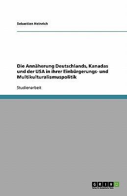 Die Annäherung Deutschlands, Kanadas und der USA in ihrer Einbürgerungs- und Multikulturalismuspolitik
