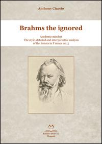 Brahms the ignored. Academic mindset. The style, detailed and interpretative analysis of the Sonata in F minor op. 5.