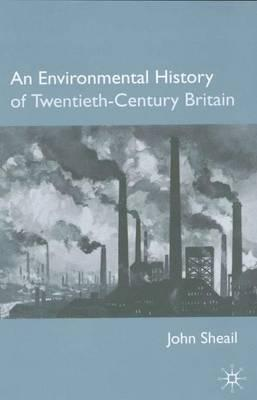 An Environmental History of Twentieth-Century Britain