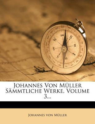 Johannes von Müller Sämmtliche Werke, Dritter Theil, 1810