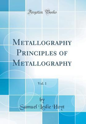 Metallography Principles of Metallography, Vol. 1 (Classic Reprint)