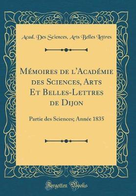 Mémoires de l'Académie des Sciences, Arts Et Belles-Lettres de Dijon