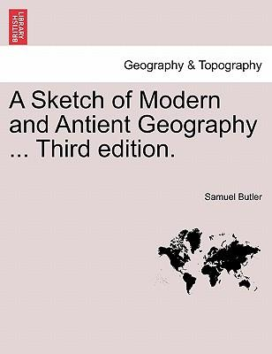 A Sketch of Modern and Antient Geography ... A New Edition