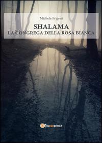 Shalama. La congrega della rosa bianca