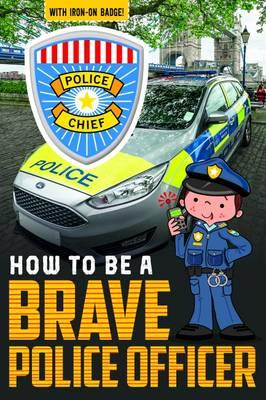How to be a Brave Police Officer (How to be Readers)