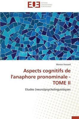 Aspects Cognitifs de l'Anaphore Pronominale - Tome II
