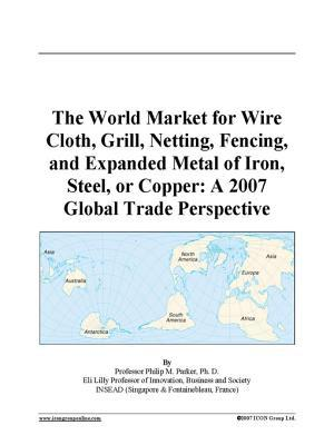 The World Market for Wire Cloth, Grill, Netting, Fencing, and Expanded Metal of Iron, Steel, or Copper