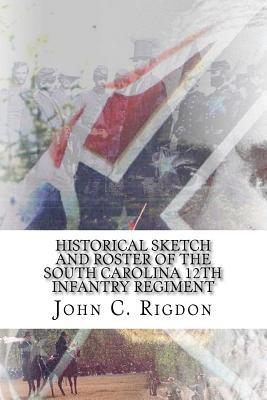 Historical Sketch and Roster of the South Carolina 12th Infantry Regiment