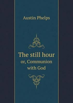 The Still Hour Or, Communion with God