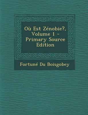 Ou Est Zenobie?, Volume 1 (Primary Source)