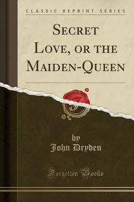 Secret Love, or the Maiden-Queen (Classic Reprint)