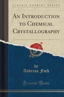 An Introduction to Chemical Crystallography (Classic Reprint)