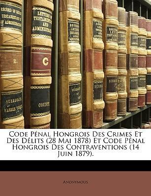 Code Pnal Hongrois Des Crimes Et Des Dlits (28 Mai 1878) Et