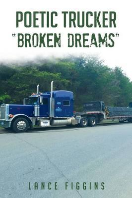 "Poetic Trucker ""Broken Dreams"""