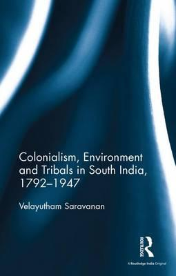 Colonialism, Environment and Tribals in South India,1792–1947