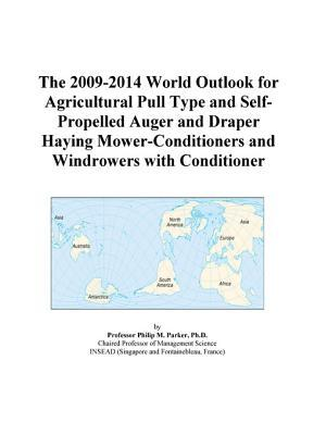 The 2009-2014 World Outlook for Agricultural Pull Type and Self-Propelled Auger and Draper Haying Mower-Conditioners and Windrowers with Conditioner