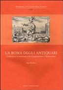 La Roma degli antiquari. Cultura e erudizione tra Cinquecento e Settecento
