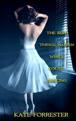 The Best Things Happen While You're Dancing