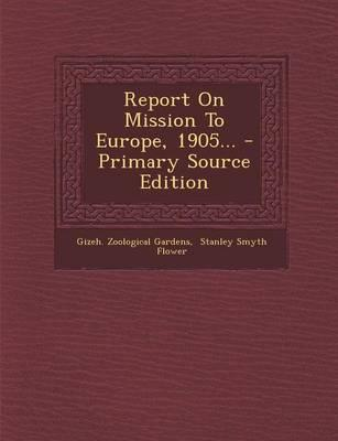 Report on Mission to Europe, 1905... - Primary Source Edition