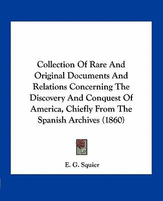 Collection of Rare and Original Documents and Relations Concerning the Discovery and Conquest of America, Chiefly from the Spanish Archives (1860)