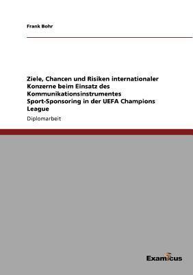 Ziele, Chancen und Risiken internationaler Konzerne beim Einsatz des Kommunikationsinstrumentes Sport-Sponsoring in der UEFA Champions League