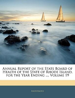 Annual Report of the State Board of Health of the State of Rhode Island, for the Year Ending, Volume 19