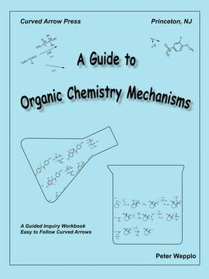A Guide to Organic Chemistry Mechanisms