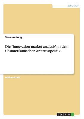 """Die """"innovation market analysis"""" in der US-amerikanischen Antitrustpolitik"""