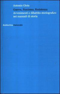 Guerra, fascismo, Resistenza. Avvenimenti e dibattito storiografico nei manuali di storia