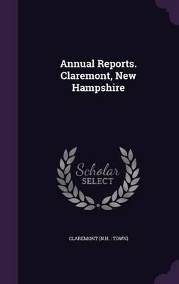Annual Reports. Claremont, New Hampshire