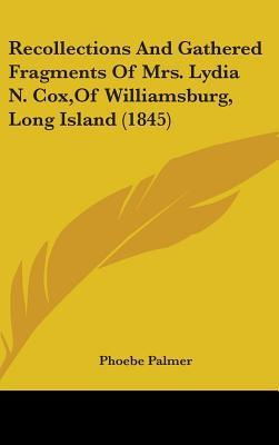 Recollections and Gathered Fragments of Mrs. Lydia N. Cox, of Williamsburg, Long Island