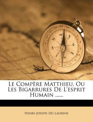 Le Compere Matthieu, Ou Les Bigarrures de L'Esprit Humain ......