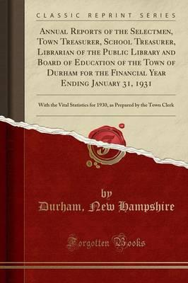 Annual Reports of the Selectmen, Town Treasurer, School Treasurer, Librarian of the Public Library and Board of Education of the Town of Durham for ... for 1930, as Prepared by the Town Cle