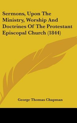 Sermons, upon the Ministry, Worship and Doctrines of the Protestant Episcopal Church