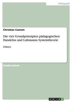 Die vier Grundprinzipien pädagogischen Handelns und Luhmanns Systemtheorie