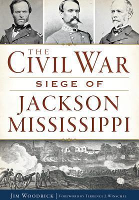 The Civil War Siege of Jackson Mississippi