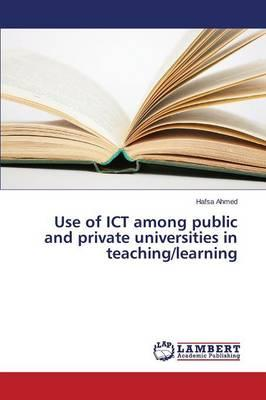 Use of ICT among public and private universities in teaching/learning