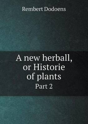A New Herball, or Historie of Plants Part 2